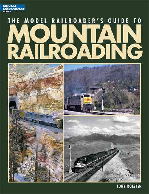 Model Railroader's Guide to Mountain Railroading By Koester, Tony